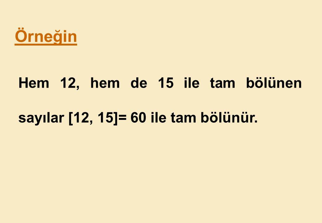 Örneğin Hem 12, hem de 15 ile tam bölünen sayılar [12, 15]= 60 ile tam bölünür.